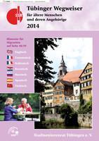 Tübinger Wegweiser für ältere Menschen und deren Angehörige - 2014