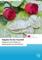 Ratgeber für den Trauerfall Wegweiser für die Friedhöfe und Bestattungsarten der Stadt Würzburg
