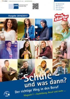 Schule und was dann? Der richtige Weg in den Beruf - Ausgabe 2016/2017 IHK Rheinland-Pfalz