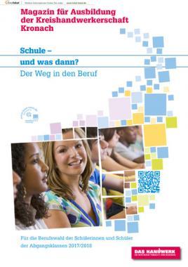 Schule und was dann? Magazin für Ausbildung der Kreishandwerkerschaft Kronach 2016/2017 (Auflage 1)