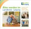 Älter werden im Landkreis Leipzig (Auflage 3)