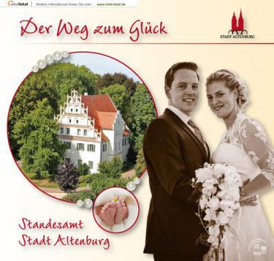 Der Weg zum Glück Standesamt Stadt Altenburg (Auflage 3)