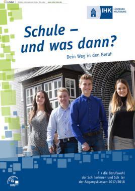 Schule – und was dann? Dein Weg in den Beruf  IHK Lüneburg-Wolfsburg 2017/2018 (Auflage 17)