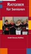 Ratgeber für Senioren der Stadt Dessau-Roßlau (Auflage 6)