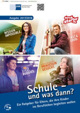 Schule - und was dann? Berufswahl 2017/2018 - IHK Arbeitsgemeinschaft Rheinland-Pfalz, IHK Trier (Auflage 17)