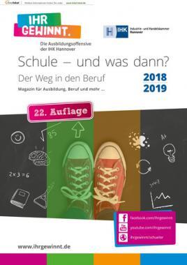 Schule – und was dann? Magazin für Ausbildung, Beruf und mehr ... IHK Hannover 2018/2019 (Auflage 22)