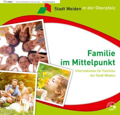Familie im Mittelpunkt Informationen für Familien der Stadt Weiden (Auflage 4)