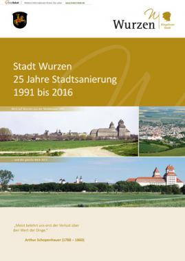 Stadt Wurzen - 25 Jahre Stadtsanierung - 1991 bis 2016