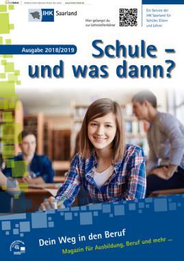 Schule und was dann? IHK Saarland/Saarbrücken Ausgabe 2018/2019 (Auflage 25)