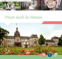 Traut Euch in Hanau - Ein Ratgeber für Ihre Hochzeit in Hanau (Auflage 5)