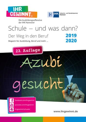 Schule – und was dann? Magazin für Ausbildung, Beruf und mehr ... IHK Hannover 2019/2020 (Auflage 23)