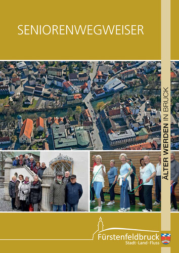 Älter werden in Fürstenfeldbruck Seniorenwegweiser (Auflage 1)
