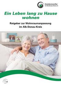 Ein Leben lang zu Hause wohnen Ratgeber zur Wohnraumanpassung im Alb-Donau-Kreis (Auflage 1)