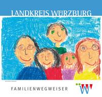 Familienwegweiser des Landkreises Würzburg (Auflage 4)
