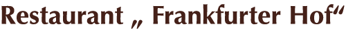 "Restaurant ""Frankfurter Hof"""