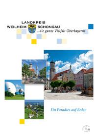 Der Landkreis Weilheim-Schongau - Ein Paradies auf Erden (Auflage 2)