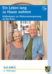 Ein Leben lang zu Hause Wohnen Maßnahmen zur Wohnraumanpassung im Ilm-Kreis (Auflage 1)