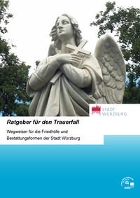 Ratgeber für den Trauerfall Wegweiser für die Friedhöfe und Bestattungsarten der Stadt Würzburg (Auflage 5)