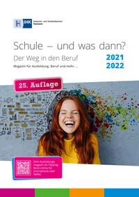 Schule – und was dann? Magazin für Ausbildung, Beruf und mehr ... IHK Hannover 2021/2022 (Auflage 25)