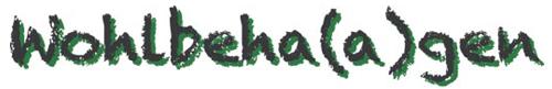 Wohlbeha(a)gen