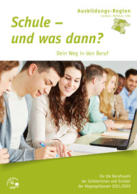 Schule – und was dann? Dein Weg in den Beruf Ausbildungsregion Lüneburg - Wolfsburg - Celle 2021/2022 (Auflage 21)