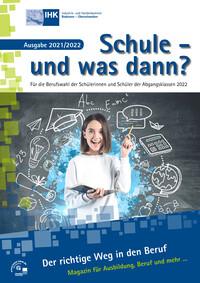 Schule - und was dann? Für die Berufswahl der Abgangsklassen 2022 IHK Bodensee-Oberschwaben (Auflage 25)