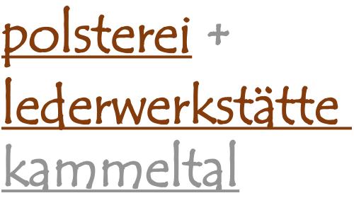 Polsterei + Lederwerkstätte Kammeltal